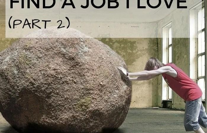 """Help Me Find a Job I Love!"" Part 2"