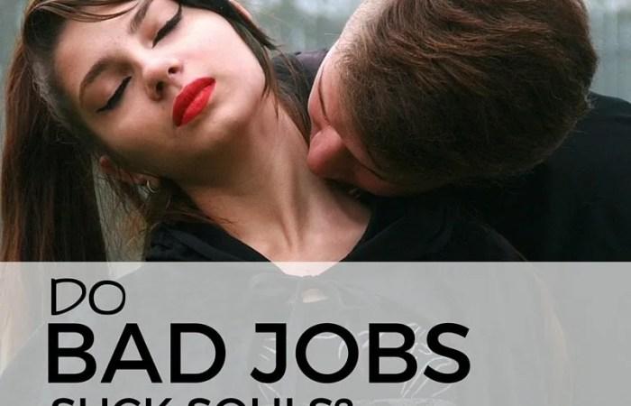 Do Bad Jobs Suck Souls?