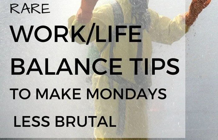 Rare Work Life Balance Tips To Make Mondays Less Brutal