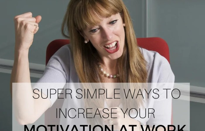 Super Simple Ways To Increase Your Motivation At Work