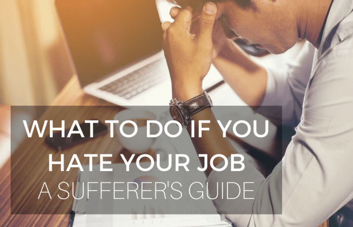 What To Do If You Hate Your Job: A Sufferer's Guide