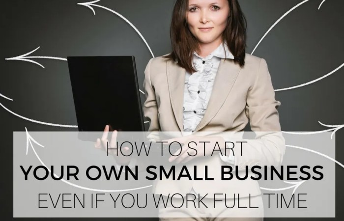 How To Start Your Own Small Business Even If You Work Full Time