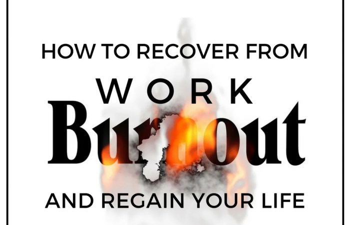 How To Recover From Work Burnout And Regain Your Life