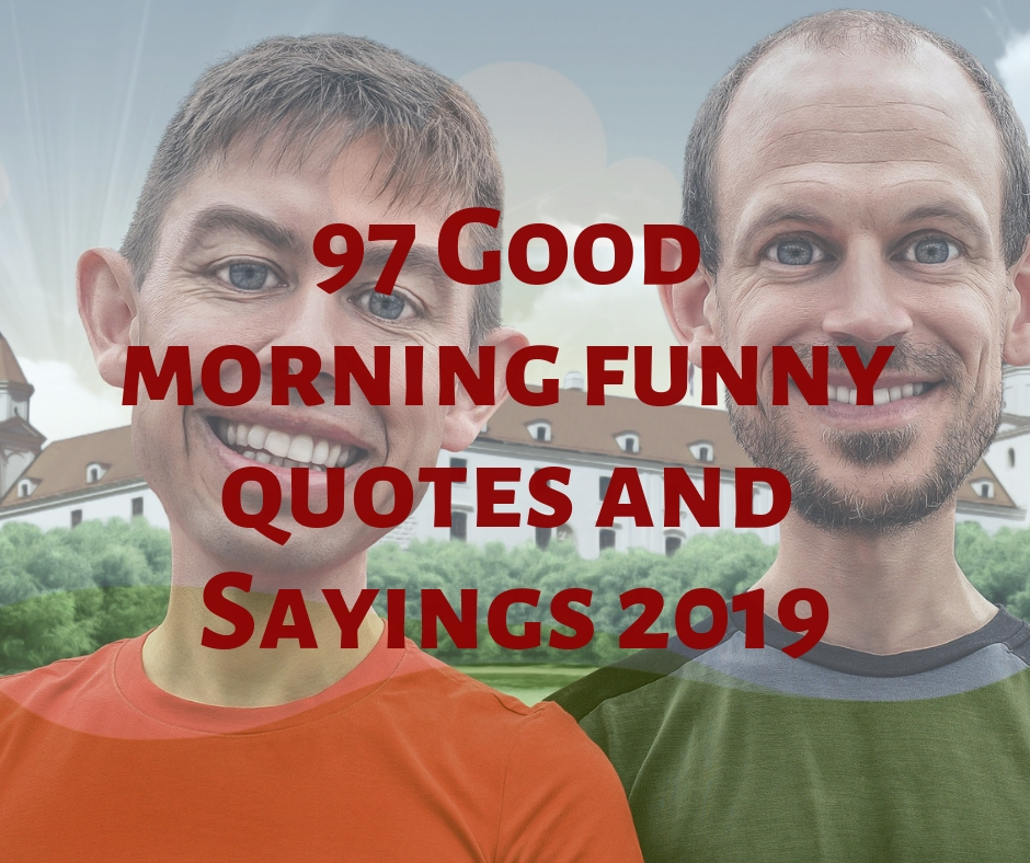 Good Morning Funny Quotes: 97 Best Good Morning Funny Quotes And Sayings 2019