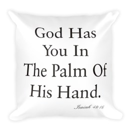 God Has You In The Palm Of His Hand. Square Pillow