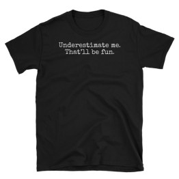 Underestimate Me, That'll Be Fun | Unisex T-Shirt