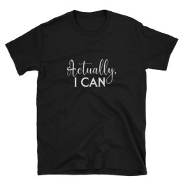 Actually I Can | Unisex T-Shirt