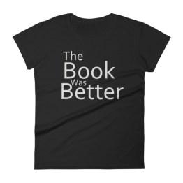 The Book Was Better Women's short sleeve t-shirt