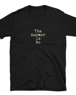 The Answer Is No | Short-Sleeve Unisex T-Shirt