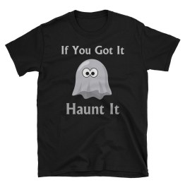 If You Got It Haunt It Short-Sleeve Unisex T-Shirt