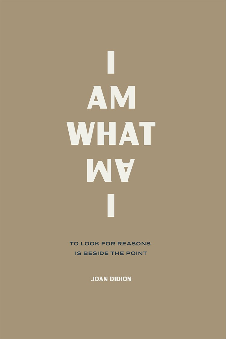 i am what i am joan didion quote wit & delight