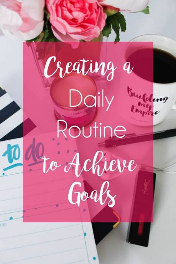 Creating a Daily Routine to achieve goals