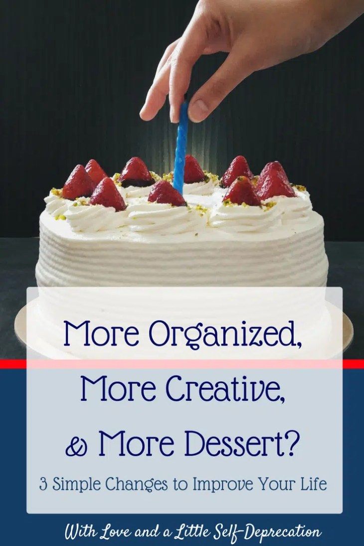 3 simple changes to improve creativity, organization, and make more room for dessert!