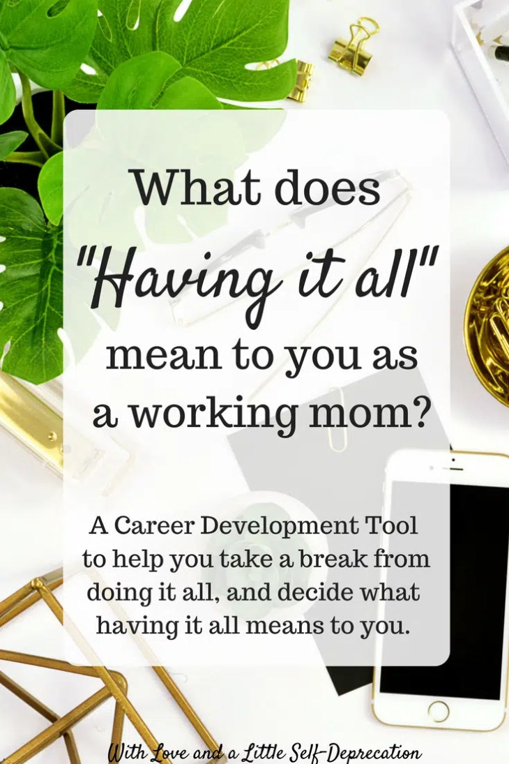 """What does """"having it all"""" mean to you as a mom? Is it being a working mom? A stay at home mom? Finding the elusive balance? We are bombarded with this concept, but how often do we try to figure out what our """"all"""" really is? Come reflect on this concept, and find a career development exercise to explore how your interests help you define what your """"all"""" really is. #workingmoms #sahmoms #careerdevelopment #careeradvice #careercoaching"""