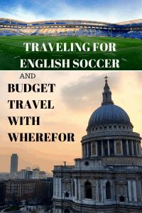 Traveling for English soccer and budget travel with Wherefor