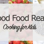 Good Food Reads: Cooking for Kids