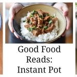 Good Food Reads: Instant Pot Recipes