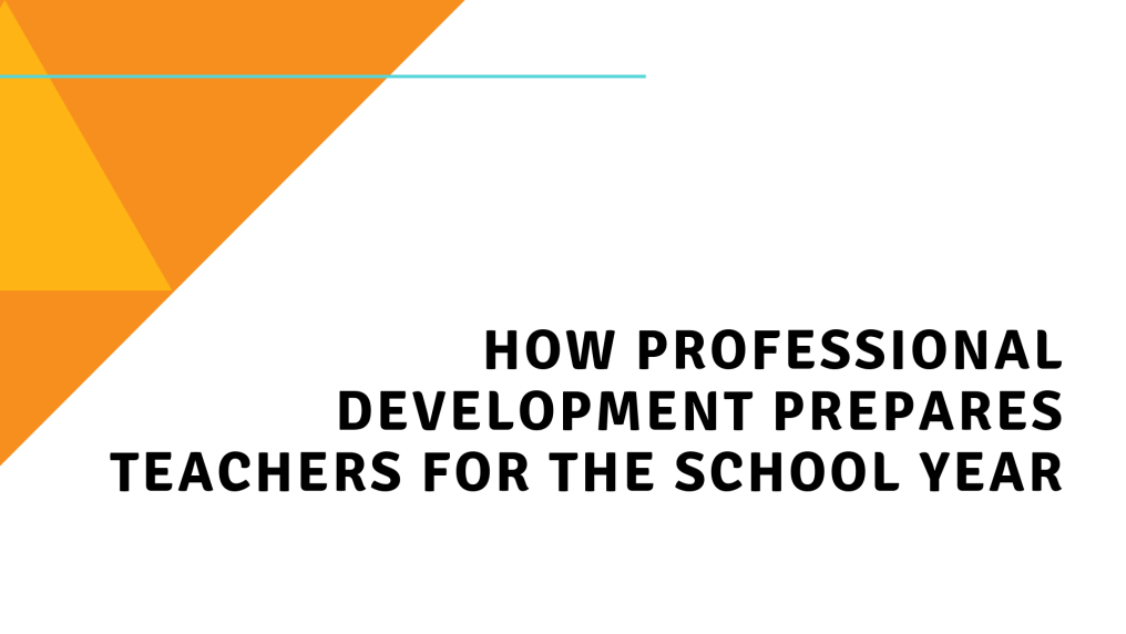 How Professional Development Prepares Teachers for the School Year