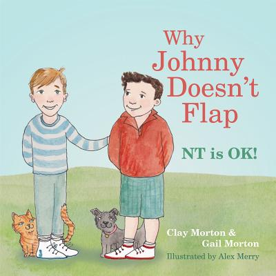 Disability in Children's Literature: Why Johnny Doesn't Flap: NT Is Ok! by Clay Morton & Gail Morton