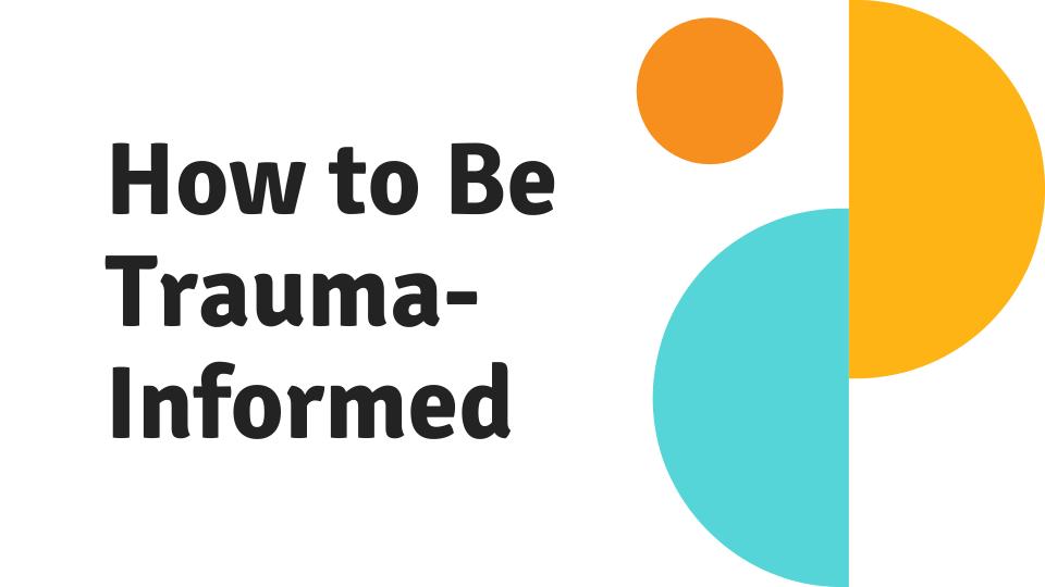 How to Be Trauma-Informed