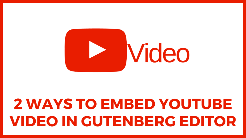 2 Ways To Embed YouTube Video In Gutenberg Editor