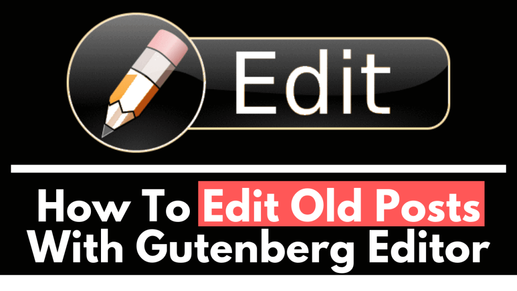 How To Edit Old Posts With Gutenberg Editor