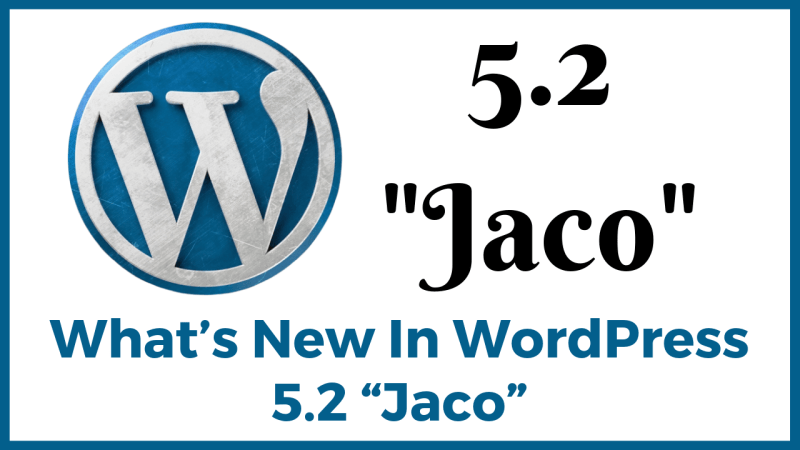 "What's New In WordPress 5.2 ""Jaco"""