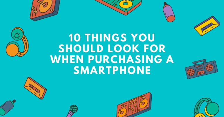 10 Things You Should Look For When Purchasing a Smartphone