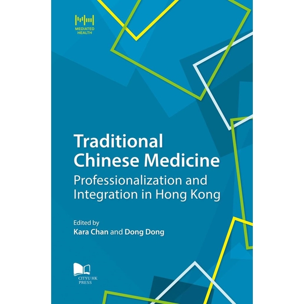 Traditional Chinese Medicine:Professionalization and Integration in Hong Kong