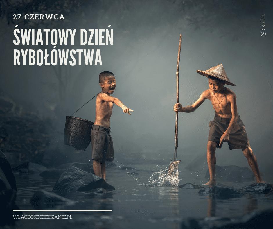 27 czerwca Światowy Dzień Rybołówstwa