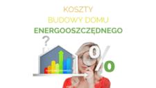 Koszty budowy domu energooszczędnego