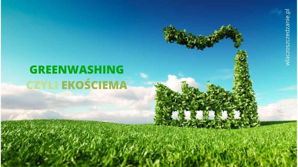 Greenwashing czyli ekościema i zielone kłamstwo