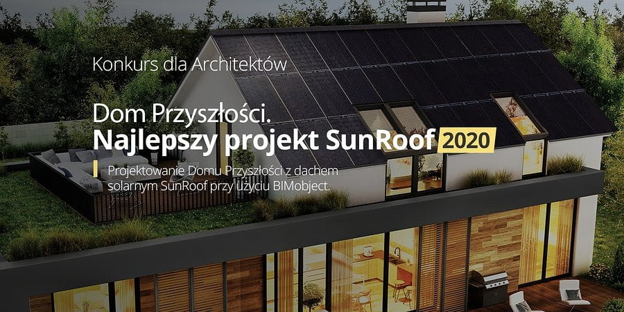 """""""Dom Przyszłości. Najlepszy projekt SunRoof 2020"""". Międzynarodowy konkurs dla architektów"""