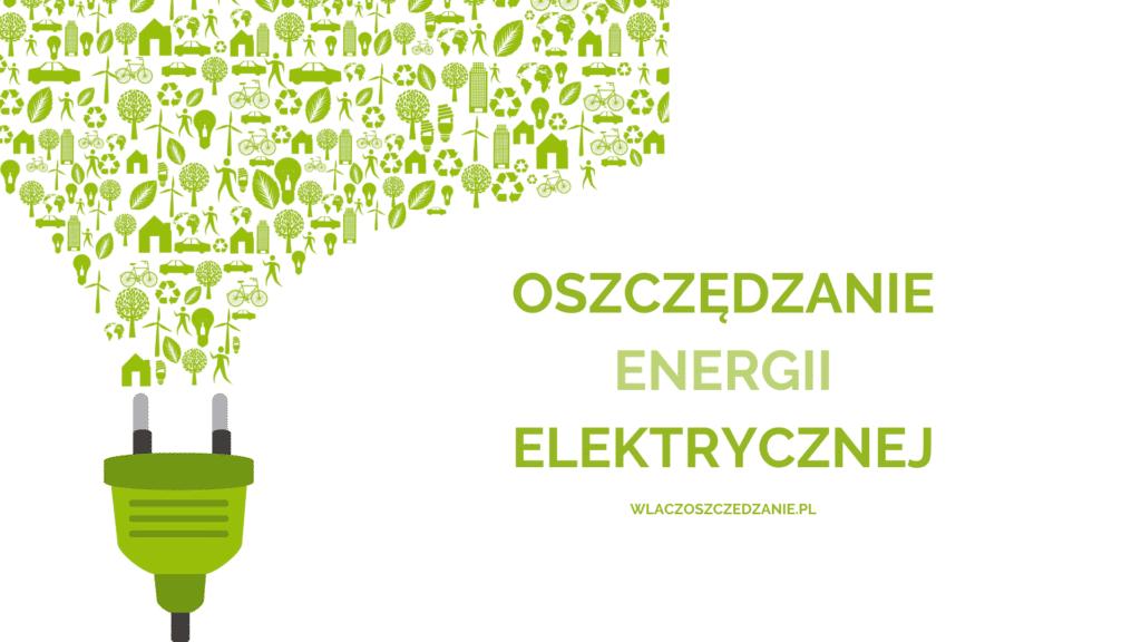 Oszczędzanie prądu czyli oszczędzanie energii elektrycznej