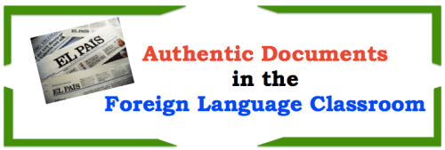 Using Authentic Documents in the Foreign (World) Language Classroom (French, Spanish) wlteacher.wordpress.com