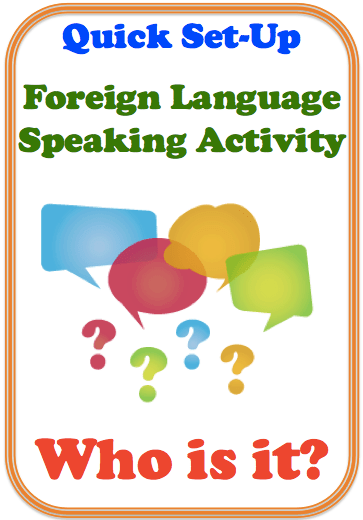 Who is it? Foreign (World) Language Speaking Activity. (French, Spanish) wlteacher.wordpres.com