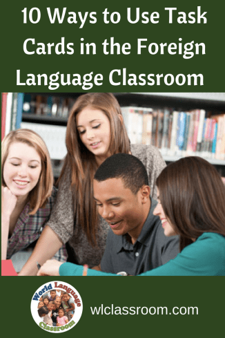 10 Ways to Use Task Cards in the Foreign Language Classroom (French, Spanish) www.wlclassroom.com