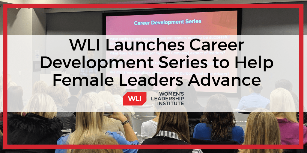 Women's Leadership Institute launches Career Development Series