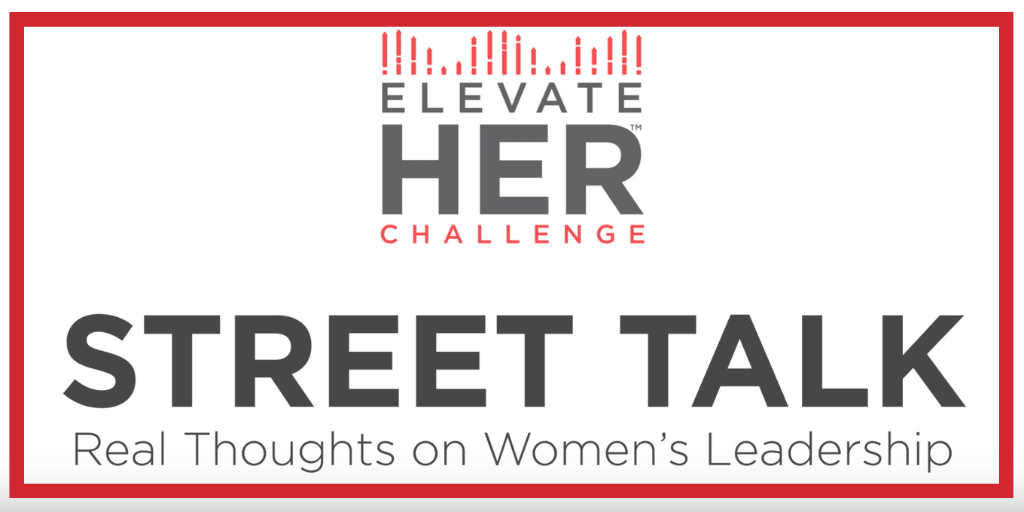 ElevateHER Challenge Street Talk: Real thoughts on women's leadership