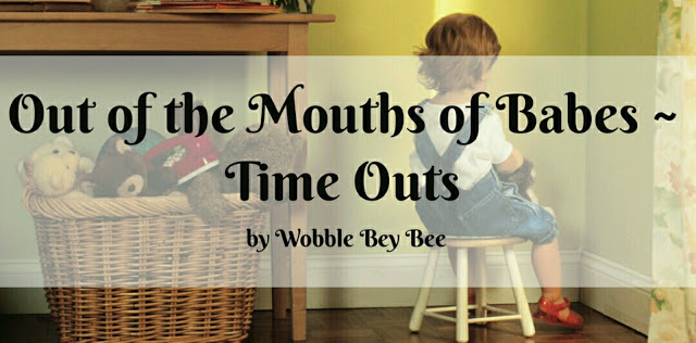 Out of the Mouths of Babes ~ Time Outs