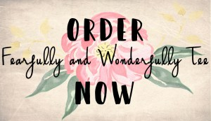 order fearfully and wonderfully tee now
