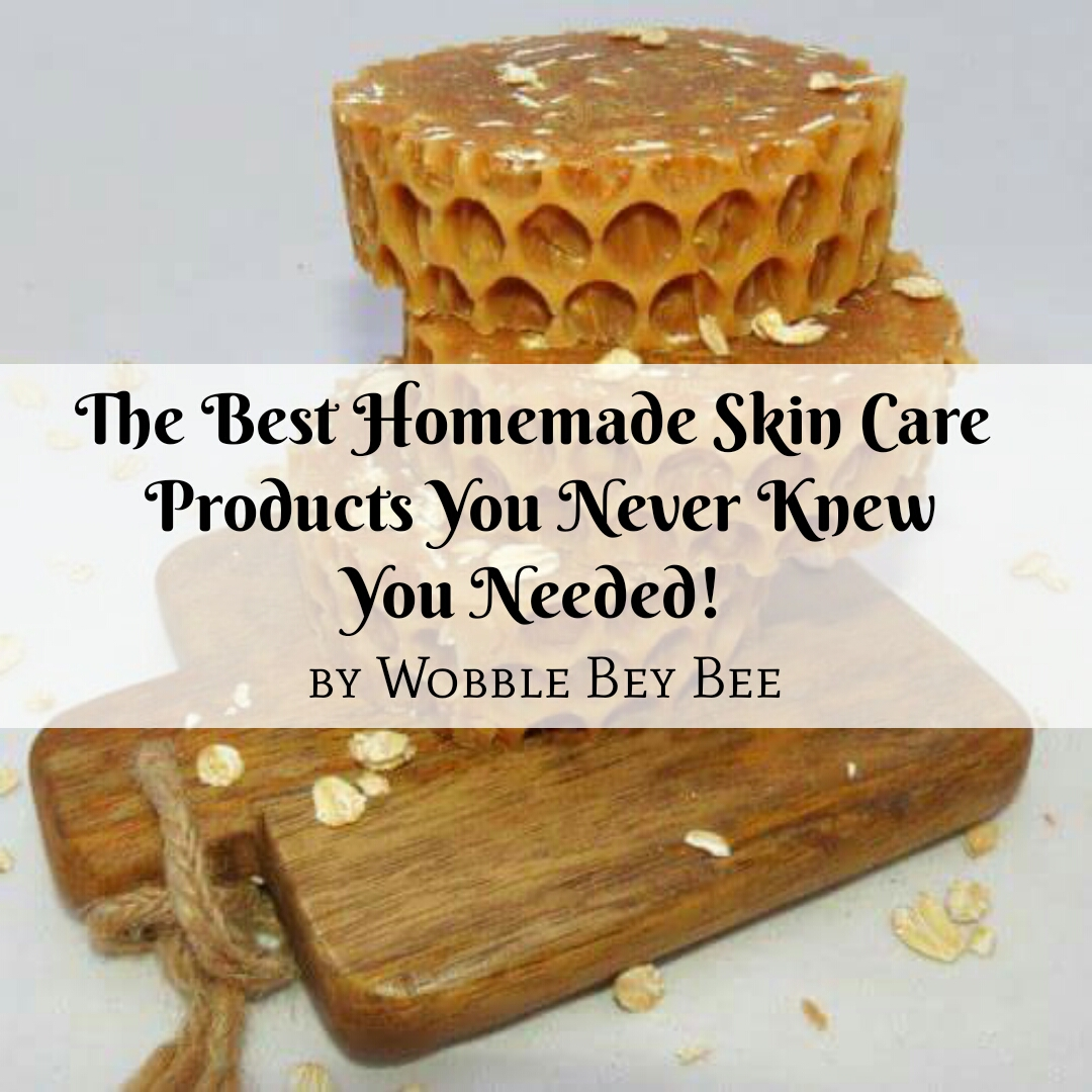 The Best Homemade Skin Care Products You Never Knew You Needed!