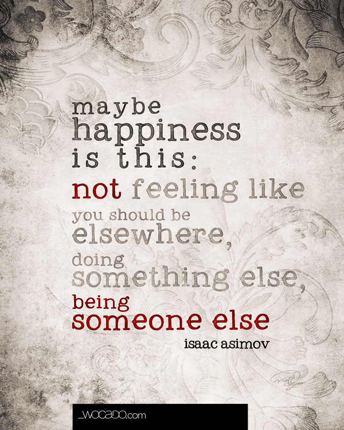 Maybe Happiness is - Isaac Asimov Quote by WOCADO