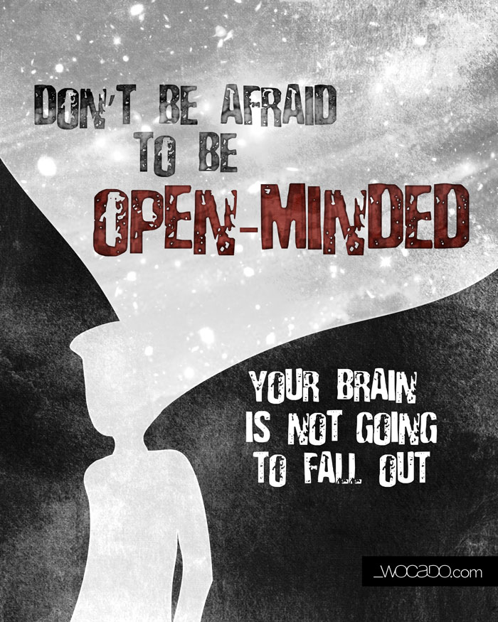 Open Minded Quotes Enchanting Do Not Be Afraid To Be Openminded Quote By Wocado