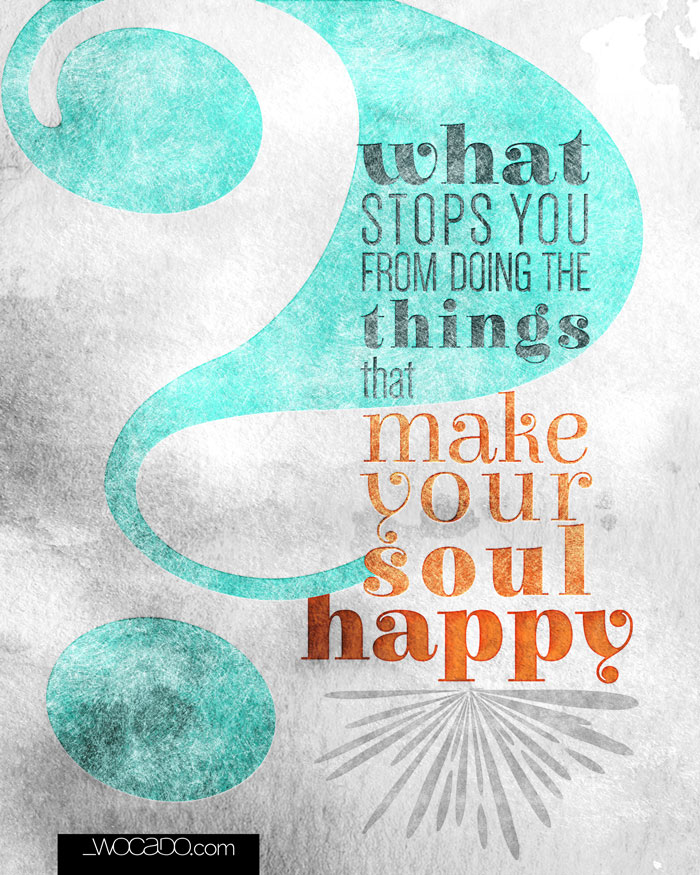 What Stops You from doing the things that Make Your Soul Happy? Printable Poster by WOCADO