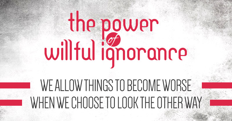 The Power of Willful Ignorance by WOCADO