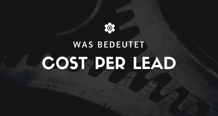 Was bedeutet Cost Per Lead