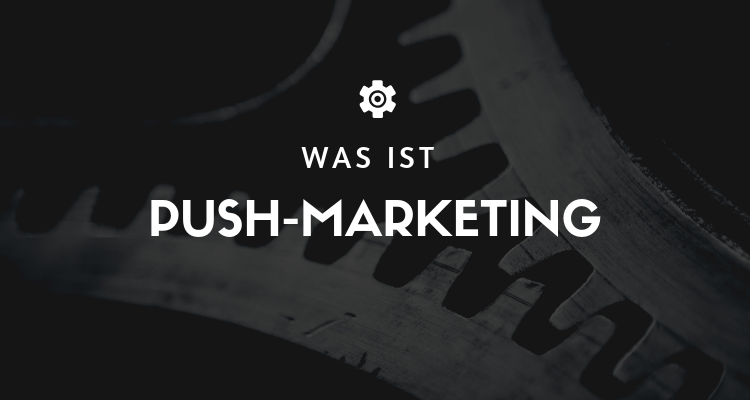 Was ist Push-Marketing