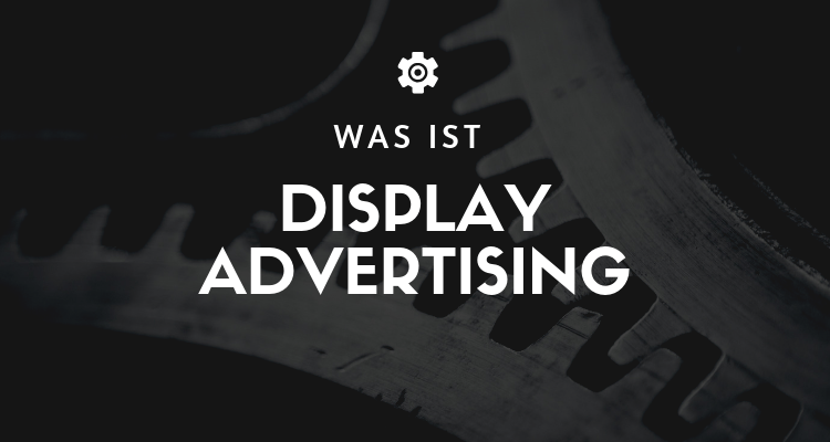 Was ist Display Advertising