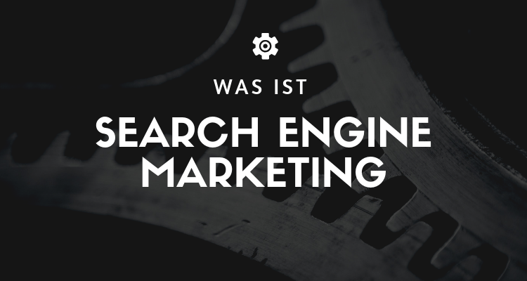 Was ist Search Engine Marketing